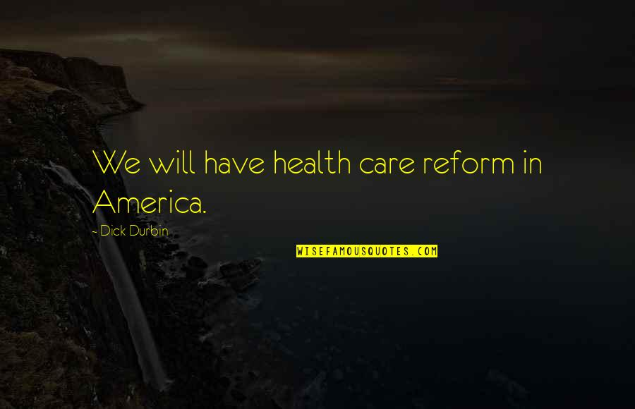 Edgewise Quotes By Dick Durbin: We will have health care reform in America.