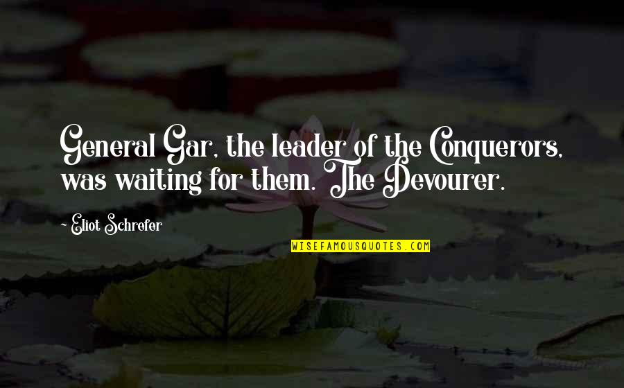 Edgewise Quotes By Eliot Schrefer: General Gar, the leader of the Conquerors, was