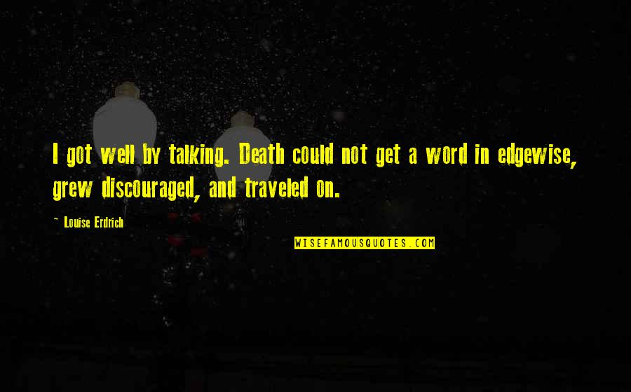 Edgewise Quotes By Louise Erdrich: I got well by talking. Death could not