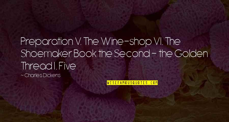 Edgy Anime Quotes By Charles Dickens: Preparation V. The Wine-shop VI. The Shoemaker Book