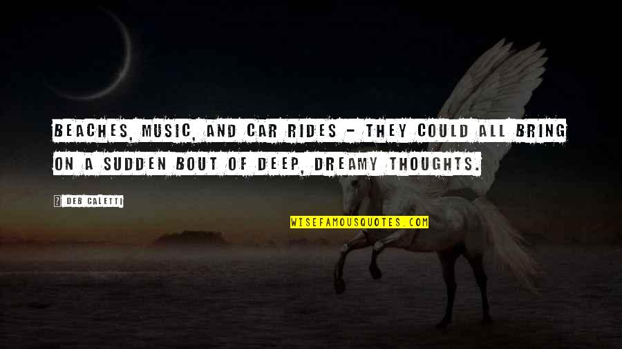 Edgy Anime Quotes By Deb Caletti: Beaches, music, and car rides - they could