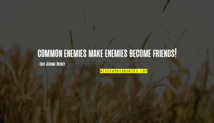 Edgy Anime Quotes By Eric Jerome Dickey: common enemies make enemies become friends!