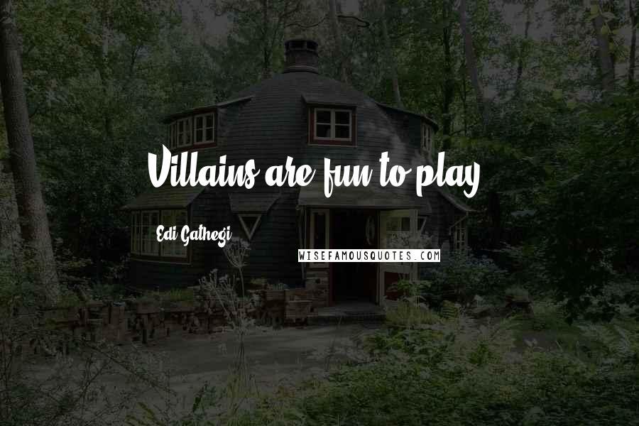 Edi Gathegi quotes: Villains are fun to play.