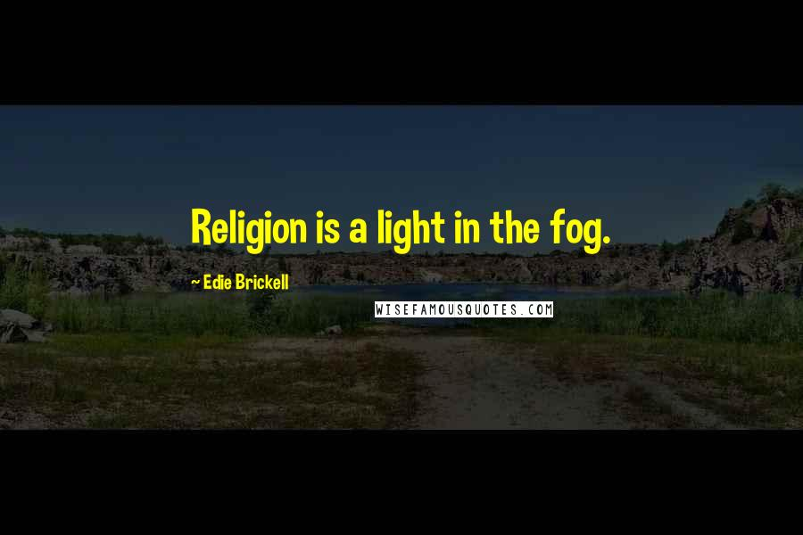 Edie Brickell quotes: Religion is a light in the fog.