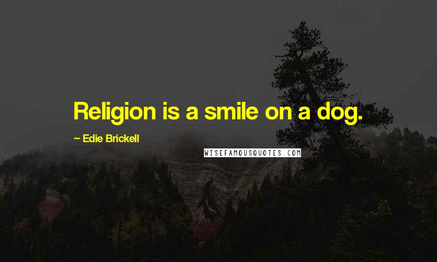 Edie Brickell quotes: Religion is a smile on a dog.