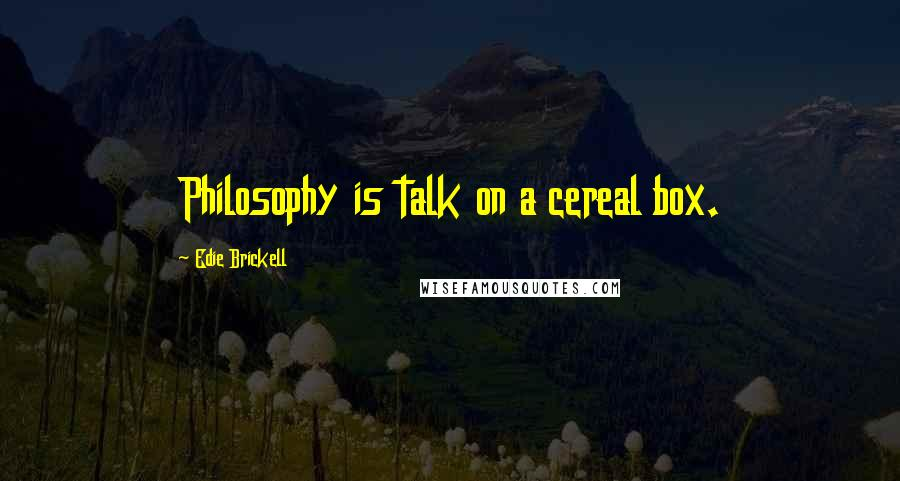 Edie Brickell quotes: Philosophy is talk on a cereal box.