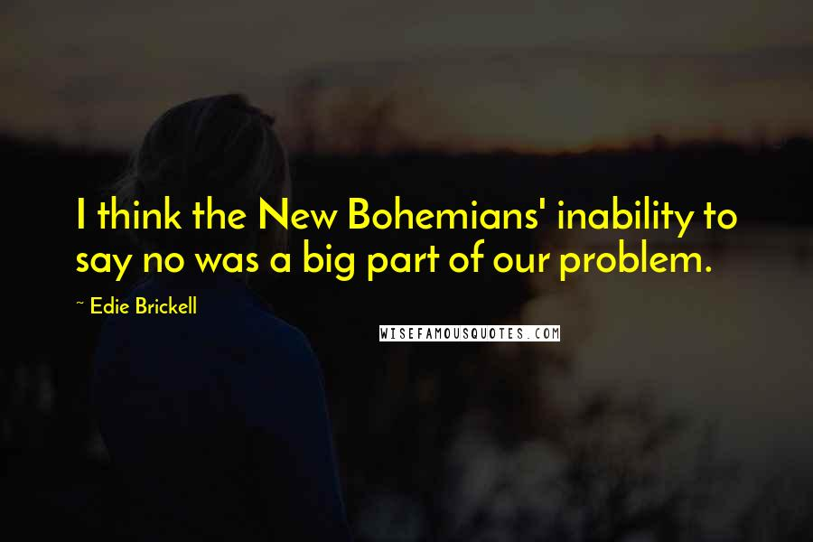 Edie Brickell quotes: I think the New Bohemians' inability to say no was a big part of our problem.