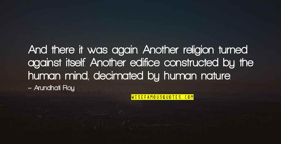 Edifice Quotes By Arundhati Roy: And there it was again. Another religion turned