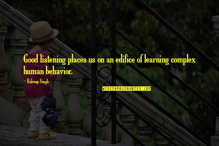 Edifice Quotes By Balroop Singh: Good listening places us on an edifice of