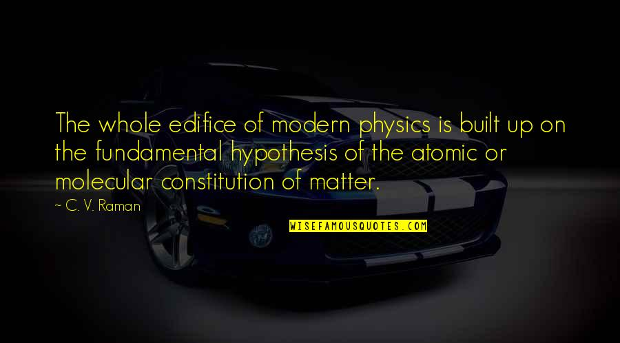 Edifice Quotes By C. V. Raman: The whole edifice of modern physics is built