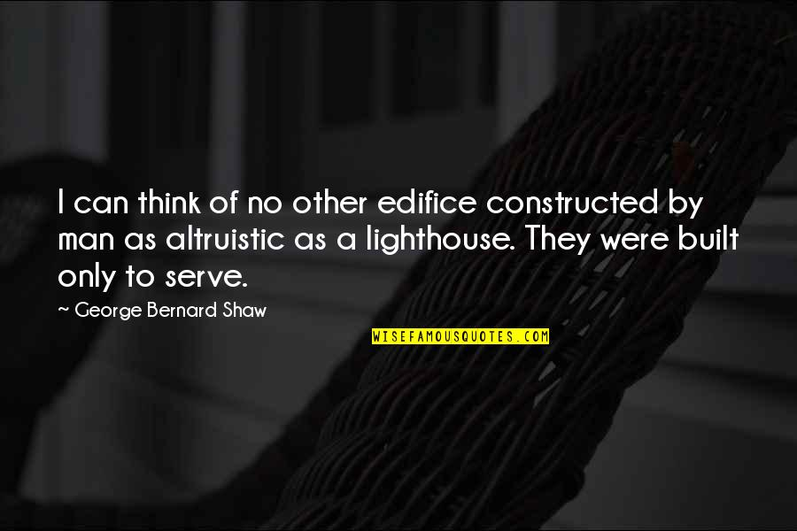 Edifice Quotes By George Bernard Shaw: I can think of no other edifice constructed