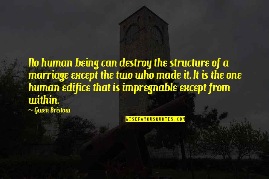 Edifice Quotes By Gwen Bristow: No human being can destroy the structure of