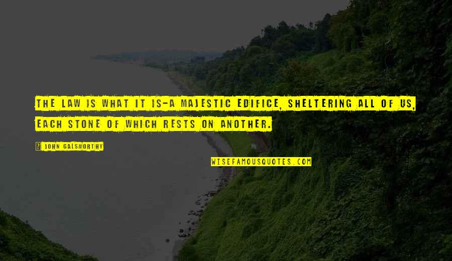Edifice Quotes By John Galsworthy: The law is what it is-a majestic edifice,