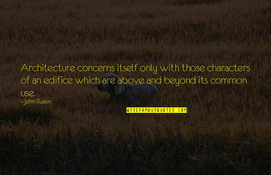 Edifice Quotes By John Ruskin: Architecture concerns itself only with those characters of