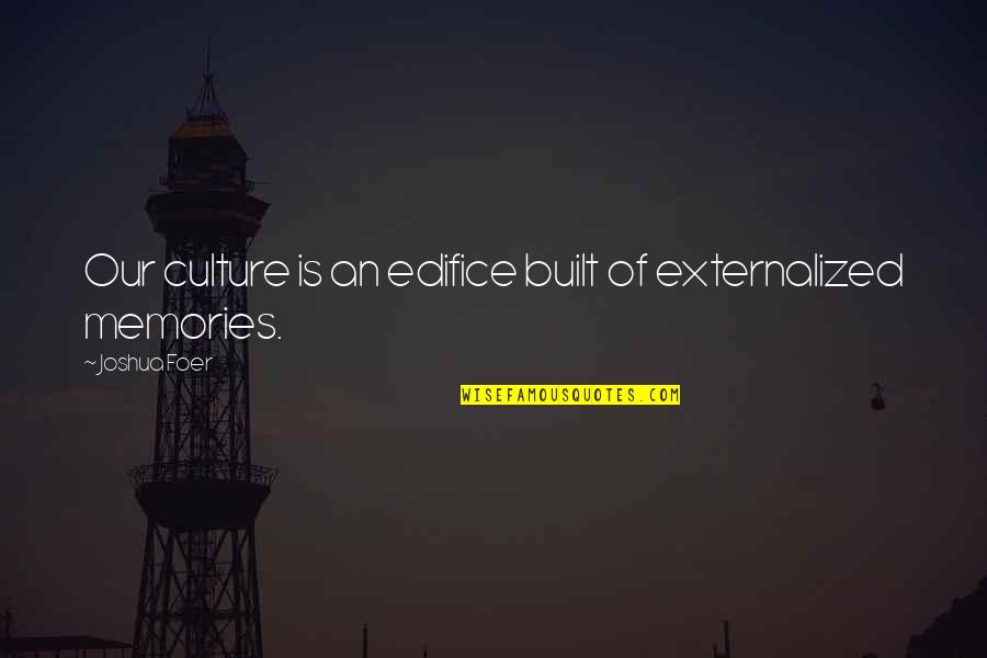 Edifice Quotes By Joshua Foer: Our culture is an edifice built of externalized