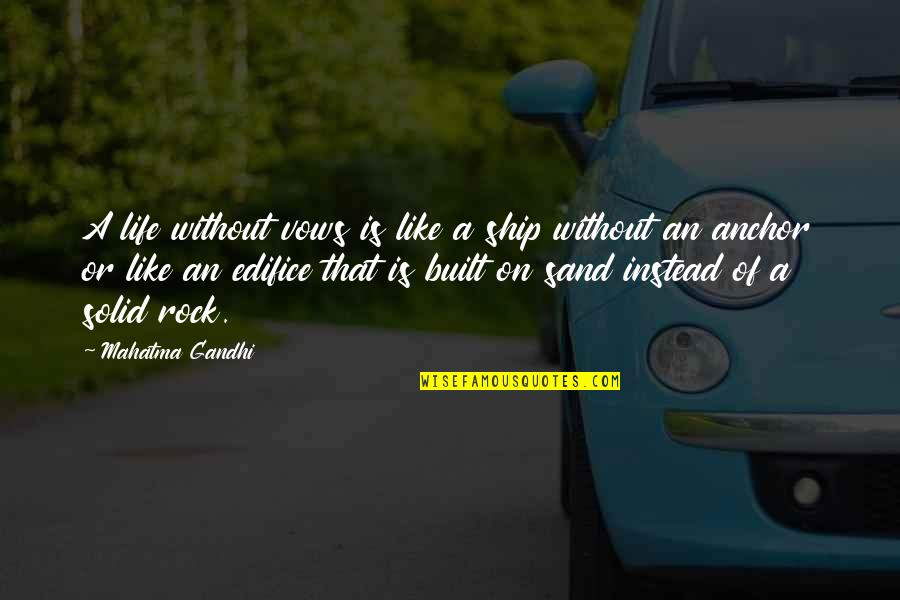 Edifice Quotes By Mahatma Gandhi: A life without vows is like a ship