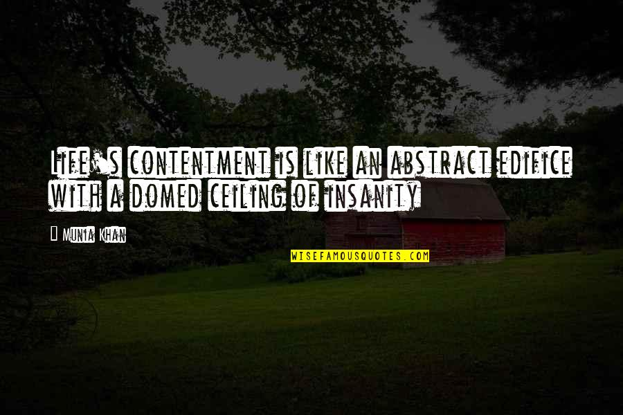 Edifice Quotes By Munia Khan: Life's contentment is like an abstract edifice with