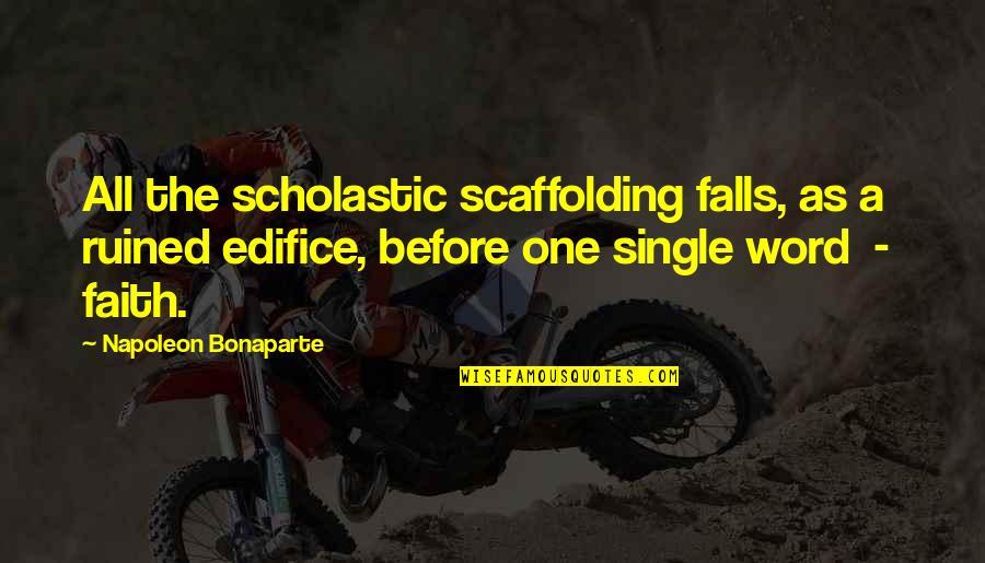Edifice Quotes By Napoleon Bonaparte: All the scholastic scaffolding falls, as a ruined
