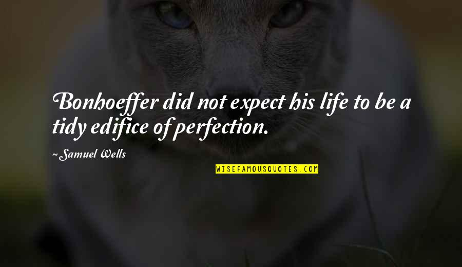 Edifice Quotes By Samuel Wells: Bonhoeffer did not expect his life to be