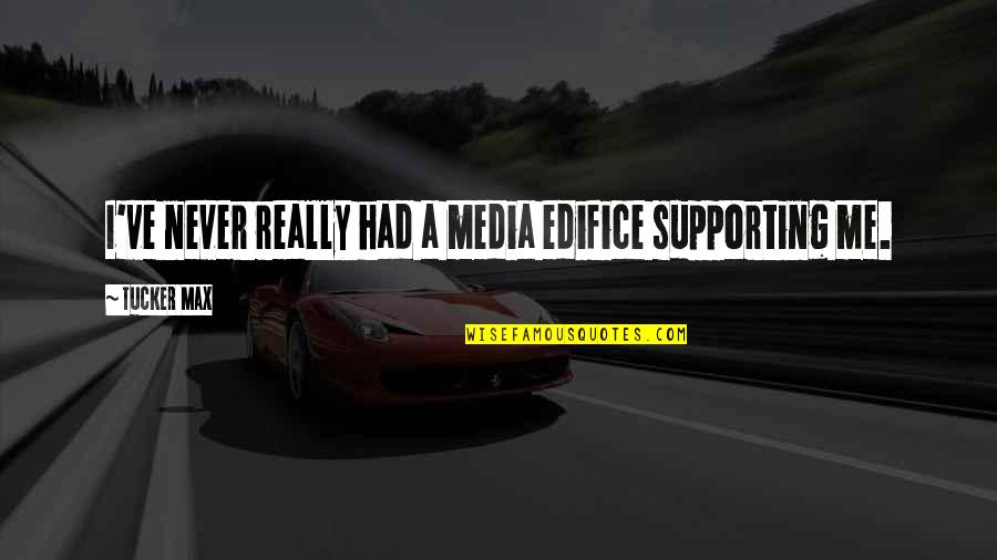 Edifice Quotes By Tucker Max: I've never really had a media edifice supporting