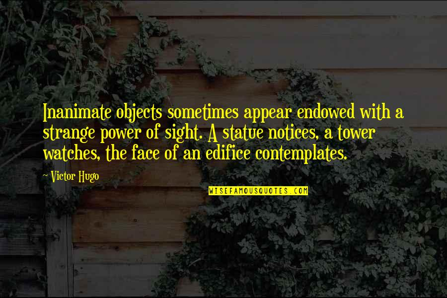 Edifice Quotes By Victor Hugo: Inanimate objects sometimes appear endowed with a strange