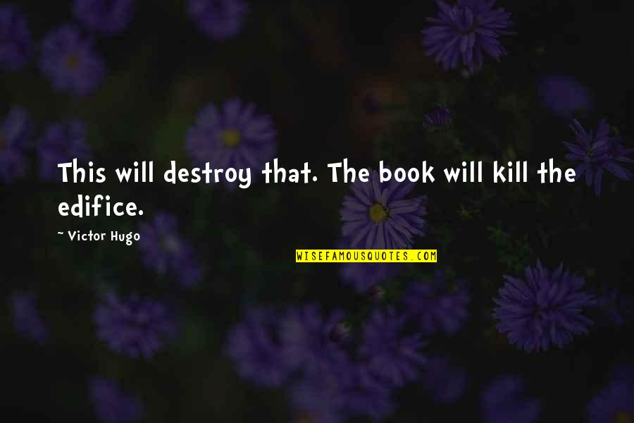 Edifice Quotes By Victor Hugo: This will destroy that. The book will kill