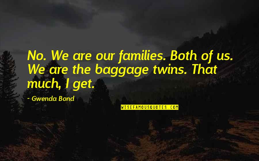 Edinburgh Airport Parking Quotes By Gwenda Bond: No. We are our families. Both of us.