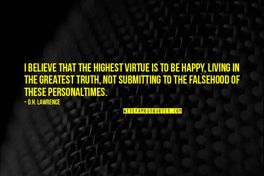 Edison Failures Quotes By D.H. Lawrence: I believe that the highest virtue is to