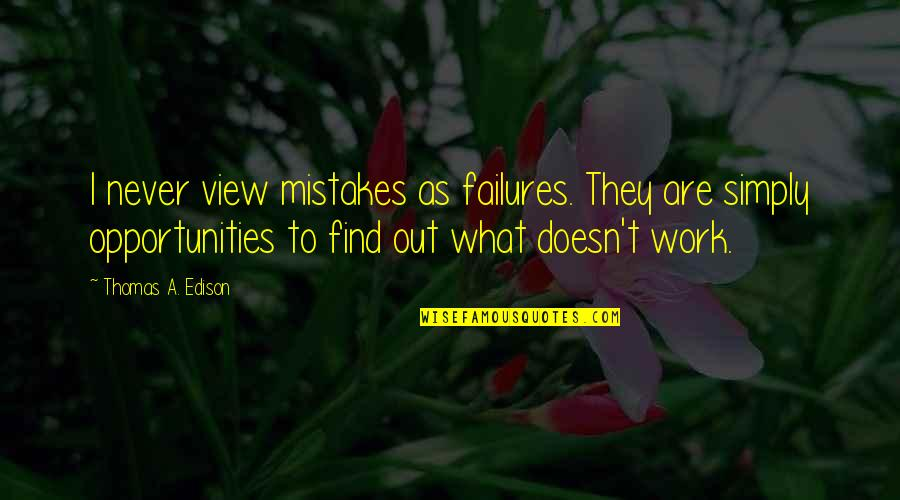 Edison Failures Quotes By Thomas A. Edison: I never view mistakes as failures. They are