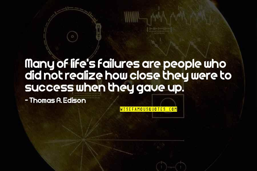 Edison Failures Quotes By Thomas A. Edison: Many of life's failures are people who did