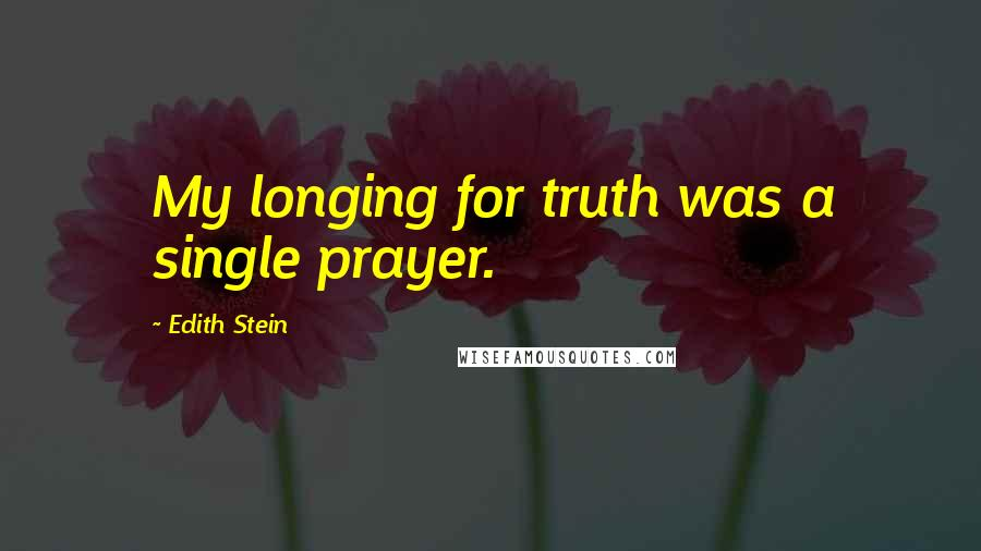Edith Stein quotes: My longing for truth was a single prayer.