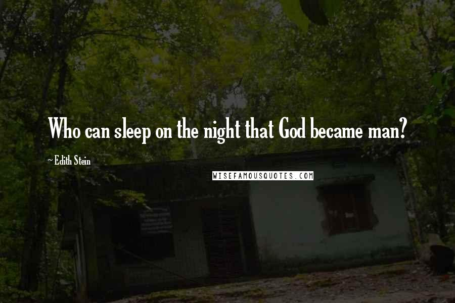 Edith Stein quotes: Who can sleep on the night that God became man?