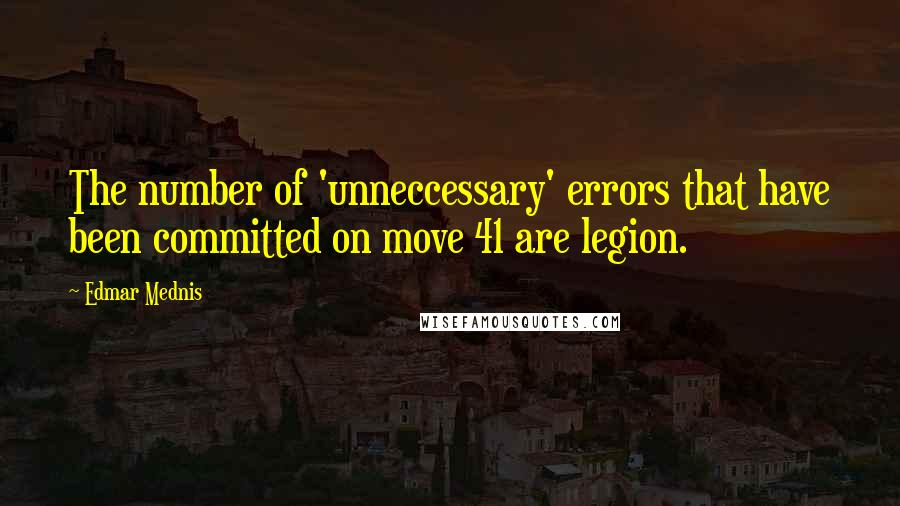 Edmar Mednis quotes: The number of 'unneccessary' errors that have been committed on move 41 are legion.