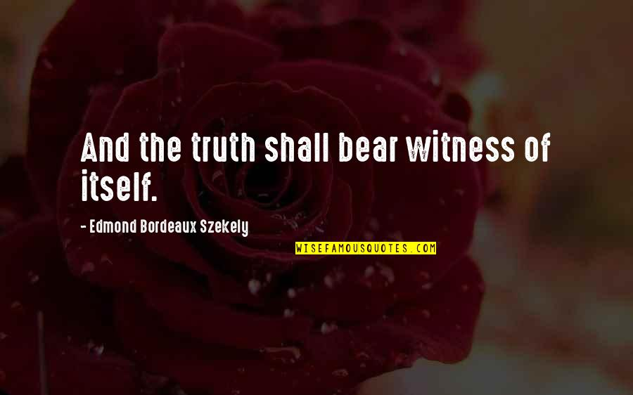 Edmond Bordeaux Szekely Quotes By Edmond Bordeaux Szekely: And the truth shall bear witness of itself.