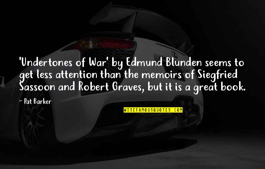 Edmund Blunden Undertones Of War Quotes By Pat Barker: 'Undertones of War' by Edmund Blunden seems to