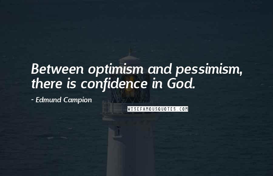 Edmund Campion quotes: Between optimism and pessimism, there is confidence in God.