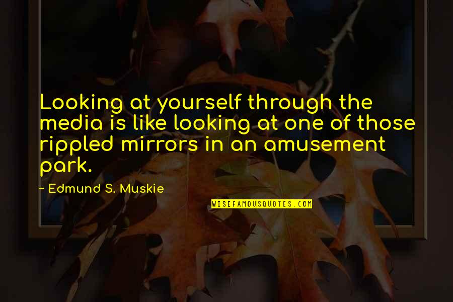 Edmund Muskie Quotes By Edmund S. Muskie: Looking at yourself through the media is like