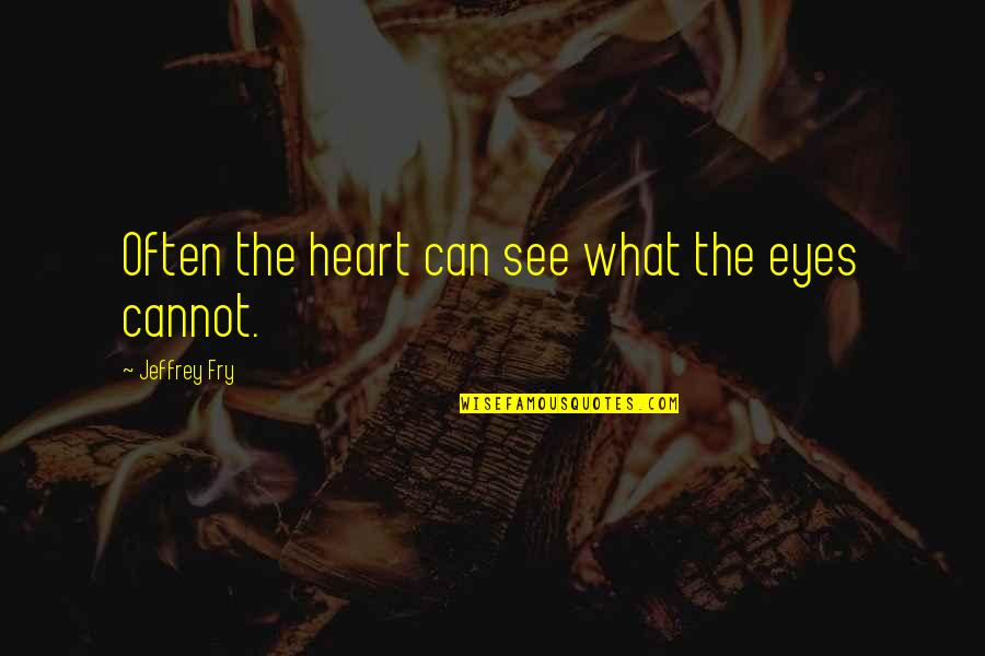 Edmund Muskie Quotes By Jeffrey Fry: Often the heart can see what the eyes