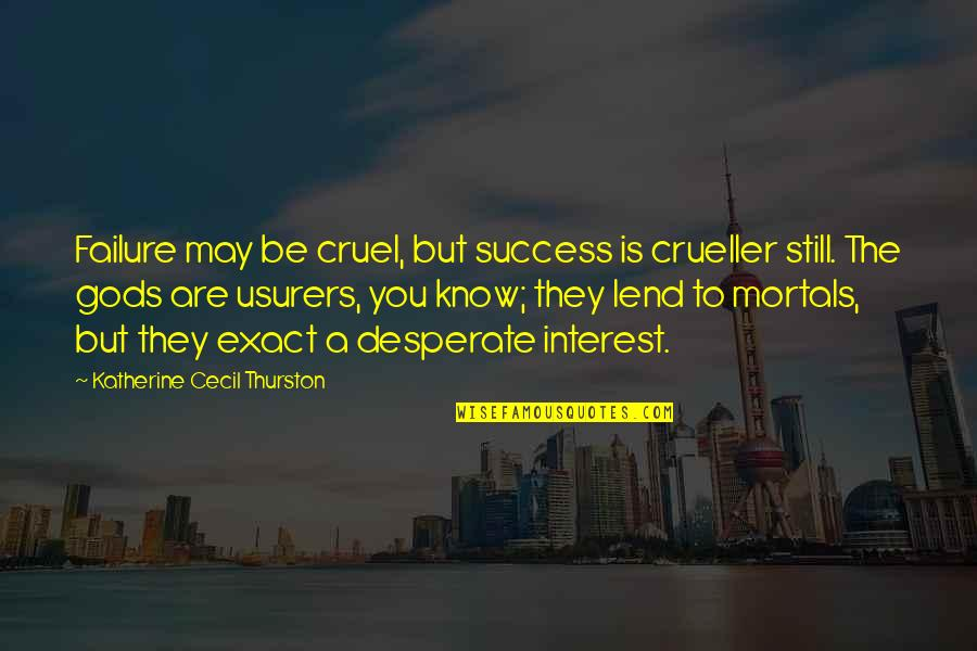 Edmund Muskie Quotes By Katherine Cecil Thurston: Failure may be cruel, but success is crueller