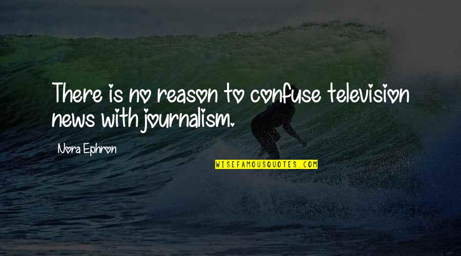 Edmund Muskie Quotes By Nora Ephron: There is no reason to confuse television news