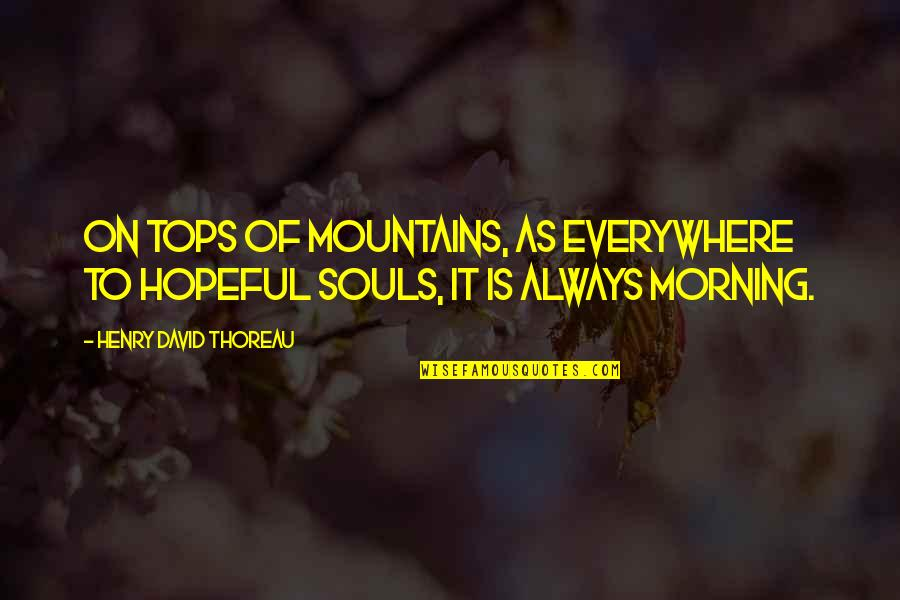 Edmund Ruffin Quotes By Henry David Thoreau: On tops of mountains, as everywhere to hopeful