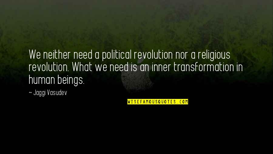 Edmund Ruffin Quotes By Jaggi Vasudev: We neither need a political revolution nor a