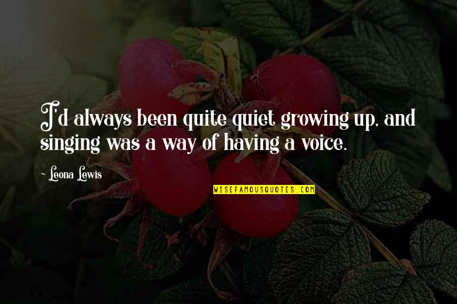 Edmund Ruffin Quotes By Leona Lewis: I'd always been quite quiet growing up, and