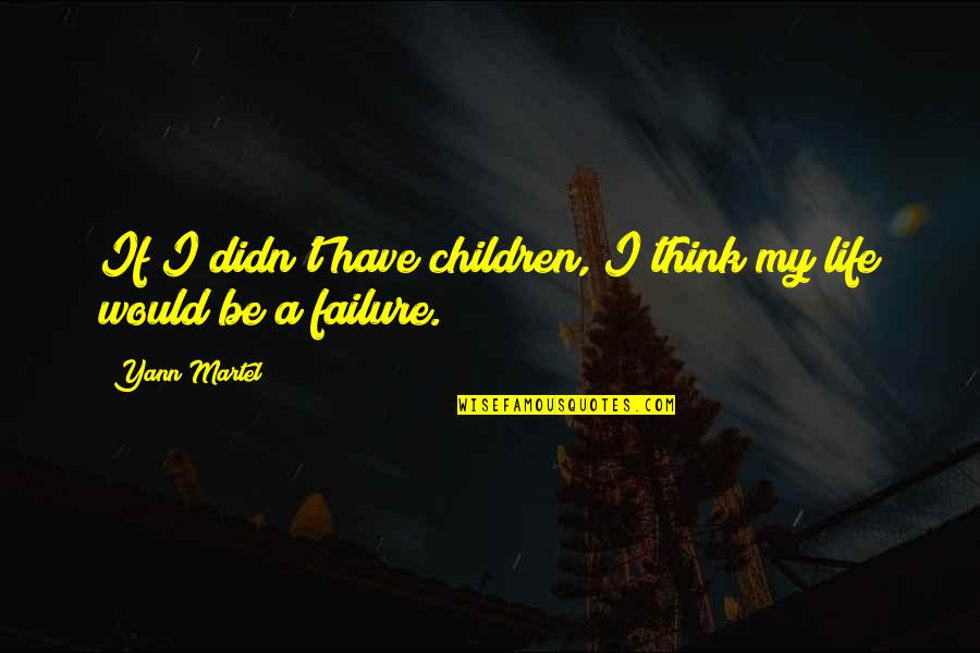 Edmund Ruffin Quotes By Yann Martel: If I didn't have children, I think my
