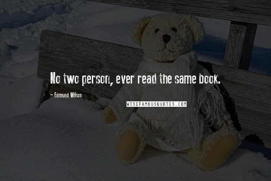 Edmund Wilson quotes: No two person, ever read the same book.