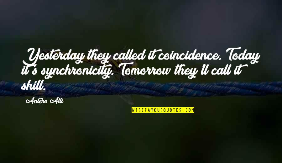 Edna Lewis Famous Quotes By Antero Alli: Yesterday they called it coincidence. Today it's synchronicity.
