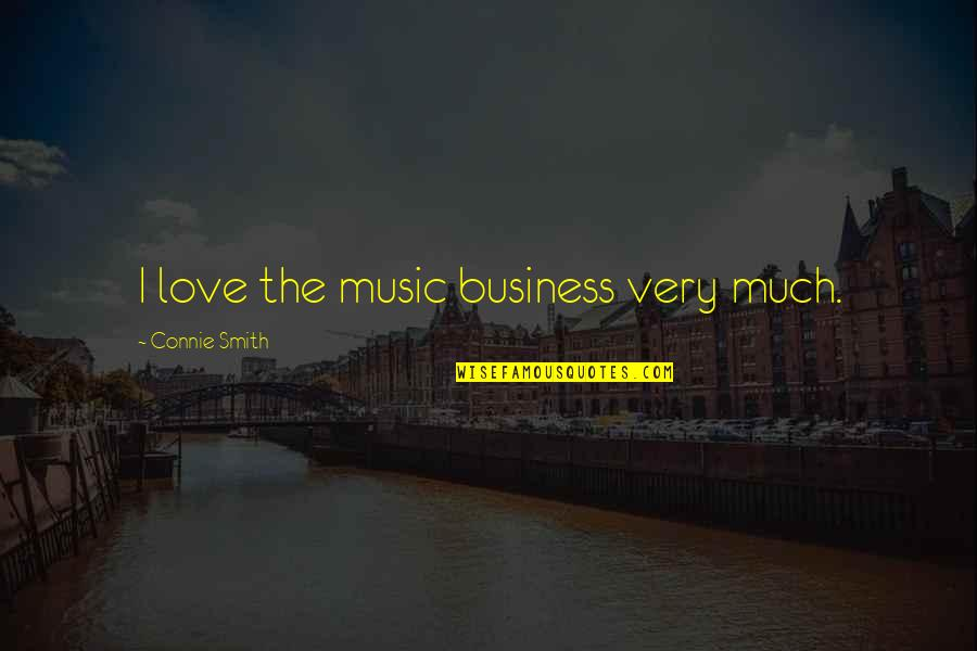 Edna Lewis Famous Quotes By Connie Smith: I love the music business very much.