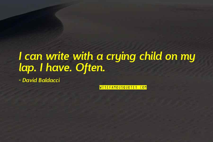 Edna Lewis Famous Quotes By David Baldacci: I can write with a crying child on