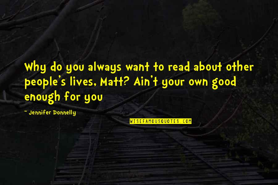 Edna Lewis Famous Quotes By Jennifer Donnelly: Why do you always want to read about
