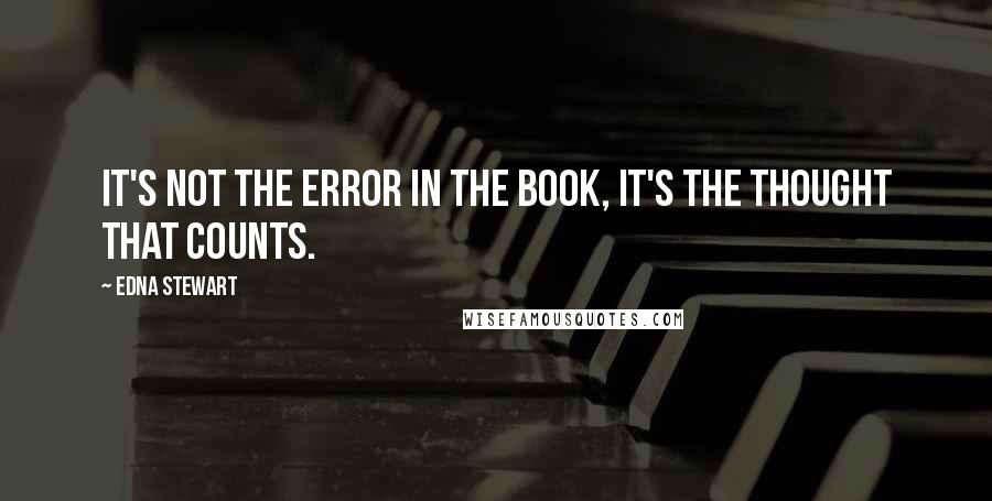 Edna Stewart quotes: It's not the error in the book, it's the thought that counts.